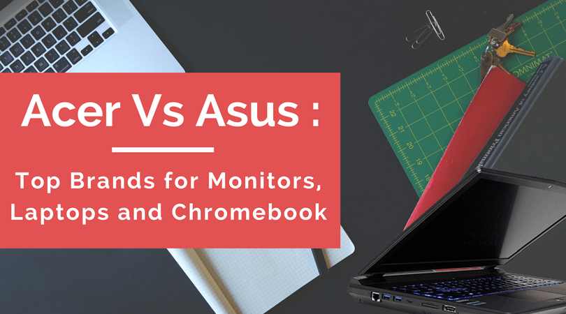 Acer Vs Asus Top Brands for Monitors, Laptops, and Chromebook