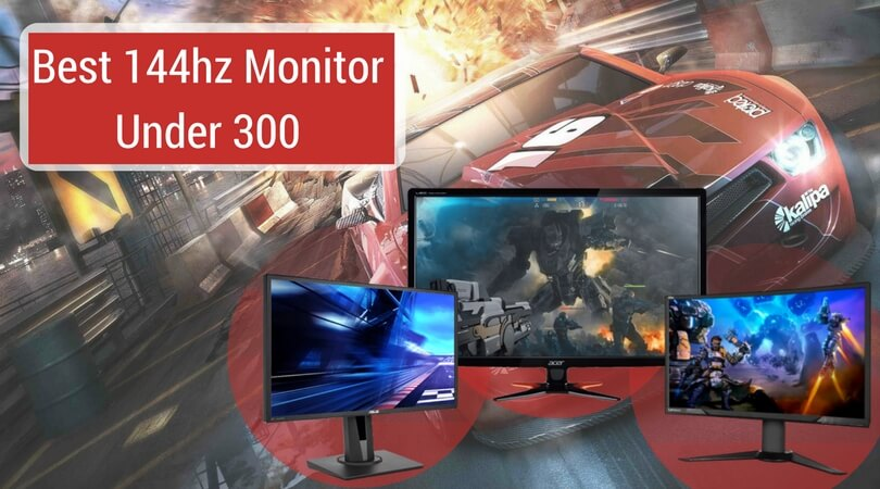 Best 144hz Monitor Under 300