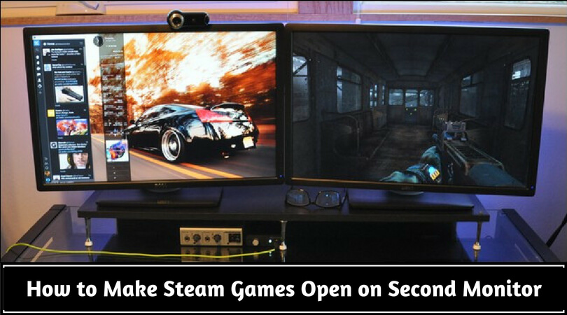 How to Make Steam Games Open on Second Monitor