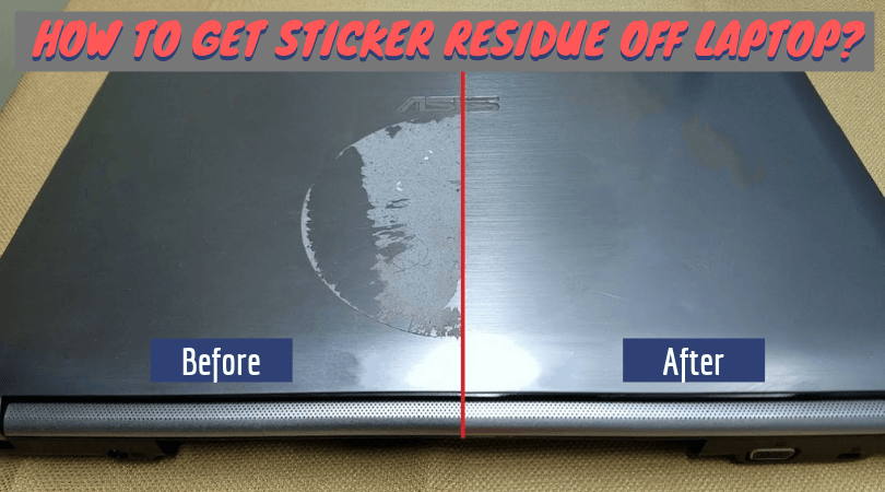 How to Get Sticker Residue Off Laptop?
