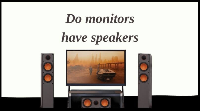 Do monitors have speakers – Here's something you must know!