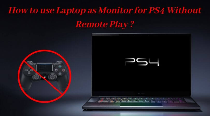 How to use Laptop as Monitor for PS4 Without Remote Play _