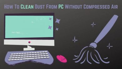 How To Clean Dust From PC Without Compressed Air