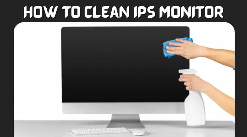 How To Clean IPS Monitor