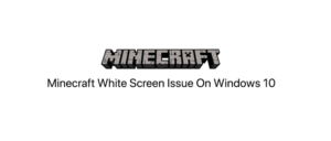 Minecraft Windows 10 White Screen